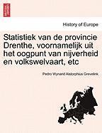 Statistiek van de provincie Drenthe, voornamelijk uit het oogpunt van nijverheid en volkswelvaart, etc (Dutch Edition)