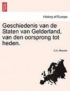 Geschiedenis Van de Staten Van Gelderland, Van Den Oorsprong Tot Heden.