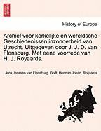 Archief Voor Kerkelijke En Wereldsche Geschiedenissen Inzonderheid Van Utrecht. Uitgegeven Door J. J. D. Van Flensburg. Met Eene Voorrede Van H. J. Ro