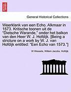 """Weerklank van een Echo. Alkmaar in 1573. Kritische toonen uit de """"Dietsche Warande,"""" onder het balkon van den Heer W. J. Hofdijk. [Being a stricture ... van Hofdijk entitled: """"Een Echo van 1573.""""]"""