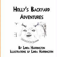 Holly's Backyard Adventures - Harrington, Linda