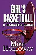 Girl's Basketball: A Parent's Guide - Holloway, Mike