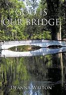 God Is Our Bridge - Walton, Deanna