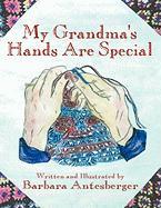 My Grandma's Hands Are Special - Antesberger, Barbara