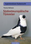 Südosteuropäische Tümmler: Expertenwissen Taubenzucht (Schriftenreihe für Taubenzucht)