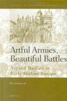 Artful Armies, Beautiful Battles: Art and Warfare in the Early Modern Europe (History of Warfare, Band 9)