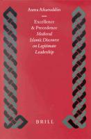 Excellence and Precedence: Medieval Islamic Discourse on Legitimate Leadership (Islamic History and Civilization)