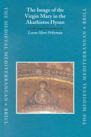 The Image of the Virgin Mary in the Akathistos Hymm (Medieval Mediterranean): 35 (The Medieval Mediterranean)