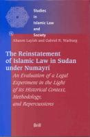 The Reinstatement of Islamic Law in Sudan Under Numayr?: An Evaluation of a Legal Experiment in the Light of Its Historical Context, ... (Studies in Islamic Law & Society)