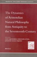 The Dynamics of Aristotelian Natural Philosophy from Antiquity to the Seventeenth Century