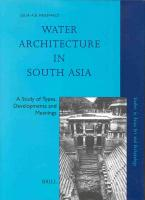 Water Architecture in South Asia: A Study of Types, Developments and Meanings (STUDIES IN ASIAN ART AND ARCHAEOLOGY)