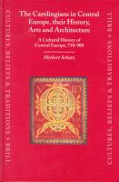 The Carolingians in Central Europe, their History, Arts and Architecture