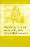 Regulating Religion and Morality in the King's Armies 1639-1646