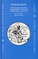 Enslaving Spirits: The Portuguese-Brazilian Alcohol Trade at Luanda and Its Hinterland, C. 1550-1830 (The Atlantic World, 2)