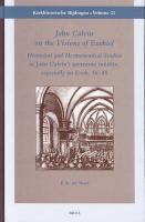 John Calvin on the Visions of Ezekiel: Historical and Hermeneutical Studies in John Calvin's 'sermons Inédits', Especially on Ezek. 36-48 (Kerkhistorische Bijdragen, Deel 21)