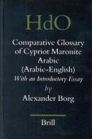 A Comparative Glossary of Cypriot Maronite Arabic: With an Introductory Essay (Handbook of Oriental Studies. Section 1 The Near and Middle East) ... Studies: Section 1, the Near & Middle East)