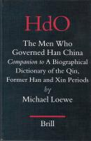The Men Who Governed Han China: Companion to a Biographical Dictionary of the Qin, Former Han and Xin Periods (Handbuch Der Orientalistik. Vierte Abteilung, China, Vol. 17,)