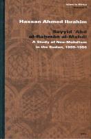 Sayyid ?abd Al-Ra?m?n Al-Mahd?: A Study of Neo-Mahd?sm in the Sudan, 1899-1956: A Study of Neo-Mahd Ism in the Sudan, 1899-1956 (Islam in Africa, V. 4, Band 4)