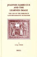 Joannes Sambucus and the Learned Image: The Use of the Emblem in Late-Renaissance Humanism (Brill's Studies in Intellectual History)