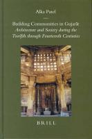 Building Communities in Gujarat: Architecture and Society During the Twelfth Through Fourteenth Centuries (Brill's Indological Library)