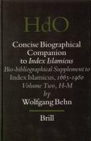 Concise Biographical Companion to Index Islamicus: Bio-Bibliographical Supplement to Index Islamicus, 1665-1980, Volume Two (H-M) (HANDBOOK OF ORIENTAL STUDIES/HANDBUCH DER ORIENTALISTIK, Band 76)