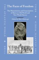 The Faces of Freedom: The Manumission and Emancipation of Slaves in Old World and New World Slavery (The Atlantic World, Band 7)