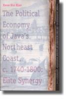 The Political Economy of Java´s Northeast Coast, C. 1740-1800: Elite Synergy