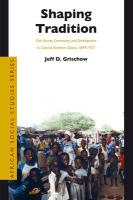 Shaping Tradition: Civil Society, Community and Development in Colonial Northern Ghana, 1899-1957: 14 (African Social Studies Series)