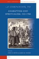 A Companion to Anabaptism and Spiritualism, 1521-1700