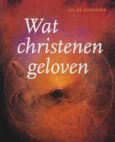 Wat christenen geloven / druk 1 - Schepper, J. de