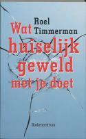 Wat huiselijk geweld met je doet / druk 1 - Timmerman, R.