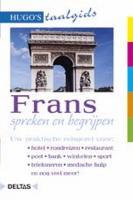 Frans spreken en begrijpen: Uw praktische reisgezel voor:  hotel - rondreizen - restaurant - post - bank - winkelen - sport - telefoneren - medische hulp en nog veel meer! (Hugo's taalgids)