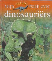 Mijn eerste boek over dinosauriers / druk 1 - Maynard, C.