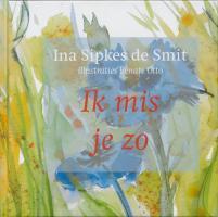 Ik mis je zo / druk 1 - Sipkes de Smit, I.
