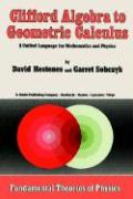 Clifford Algebra to Geometric Calculus: A Unified Language for Mathematics and Physics (Fundamental Theories of Physics) (Fundamental Theories of Physics (5), Band 5)