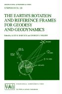 The Earth's Rotation and Reference Frames for Geodesy and Geodynamics (International Astronomical Union Symposia, 128, Band 128)