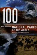 100 Most Beautiful National Parks of the World: A Journey Across Five Continents