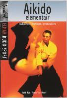 Aikido elementair: technieken, begrippen, exameneisen (Elmar budo sport)