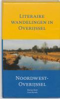 Literaire wandelingen in Overijssel / Noordwest-Overijssel / druk 1 - Berk, M.; Bartels, G.