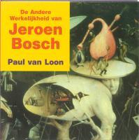 De andere werkelijkheid van Jeroen Bosch / druk 1