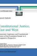 Constitutional Justice, East And West: Democratic Legitimacy And Constitutional Courts In Post-communist Europe In A Comparative P