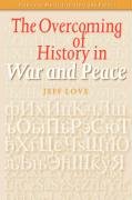 """The Overcoming of History in """"War and Peace"""" (Studies in Slavic Literature and Poetics)"""