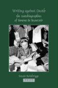 Writing Against Death: The Autobiographies of Simone de Beauvoir (Faux Titre, Band 262)