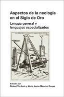 Aspectos de la neología en el Siglo de Oro.: Lengua general y lenguajes especializados. (Foro Hispánico, Band 41)