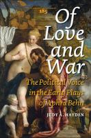 Of Love and War.: The Political Voice in the Early Plays of Aphra Behn. (Costerus New Series, Band 185)