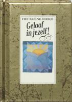 Het kleine boekje / Geloof in jezelf ! / druk 1