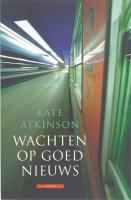 Wachten op goed nieuws / druk 1 - Atkinson, K.