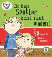 Charlie en Lola / Ik kan Spetter écht niet vinden! / druk 1 - Child, L.