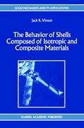 The Behavior of Shells Composed of Isotropic and Composite Materials (Solid Mechanics and Its Applications (18), Band 18)