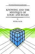 Knowing and the Mystique of Logic and Rules: including True Statements in Knowing and Action * Computer Modelling of Human Knowing